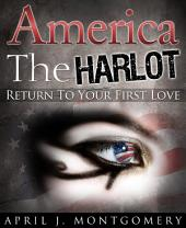 America the Harlot (Return to Your First Love)