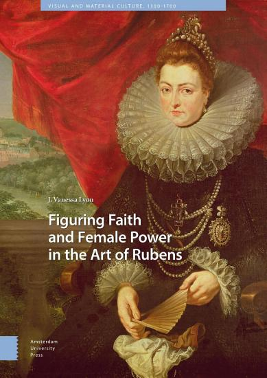 Figuring Faith and Female Power in the Art of Rubens PDF