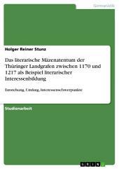 Das literarische Mäzenatentum der Thüringer Landgrafen zwischen 1170 und 1217 als Beispiel literarischer Interessenbildung: Entstehung, Umfang, Interessenschwerpunkte