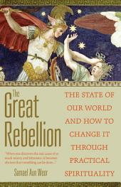 The Great Rebellion: The State of Our World and How to Change It Through Practical Spirituality