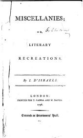 Miscellanies: Or, Literary Recreations