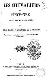 Les chevaliers du pince-nez vaudeville en deux actes par MM. E. Grange, P. Deslandes et L. Thiboust