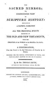 The Sacred Mirror,or Compendious View of Scripture History: Designed for the Mental Improvement of Youth,and Particularly Adapted to the Use of Schools
