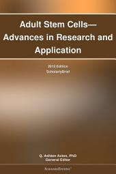 Adult Stem Cells—Advances in Research and Application: 2012 Edition: ScholarlyBrief