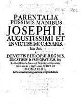 Parentalia Piissimis Manibus Josephi I. Augustissimi Et Invictissimi Caesaris ... Celebrata die 5. Maji, Anno M.DCC.XI. Monachii, In Parochiali & Collegiata Divae Virginis Basilica