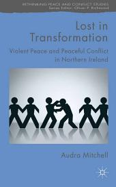 Lost in Transformation: Violent Peace and Peaceful Conflict in Northern Ireland