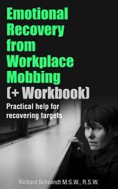 Emotional Recovery from Workplace Mobbing (And Workbook): Practical Help for Recovering Targets
