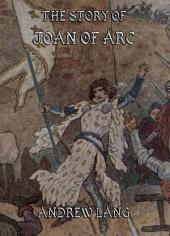 The Story of Joan of Arc (Illustrated & Annotated Edition)