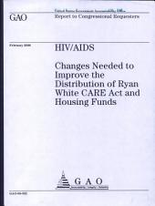 HIV/AIDS: Changes Needed to Improve the Distribution of Ryan White CARE Act & Housing Funds