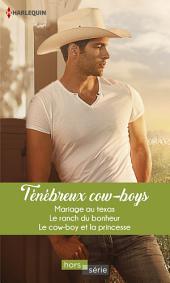 Ténébreux cow-boys: Mariage au Texas - Le ranch du bonheur - Le cow-boy et la princesse