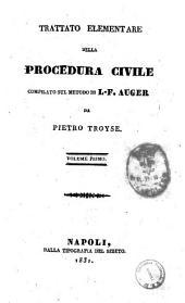 Trattato elementare della procedura civile compilato sul metodo di L.F. Auger da Pietro Troyse: Volume 1