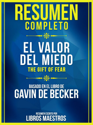 Resumen Completo  El Valor Del Miedo  The Gift Of Fear    Basado En El Libro De Gavin De Becker PDF