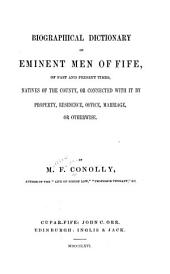 Biographical dictionary of eminent men of Fife of past and present times: natives of the county, or connected with it by property, residence, office, marriage, or otherwise