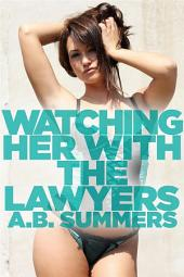 Watching Her With The Lawyers: A Wife Sharing Romance