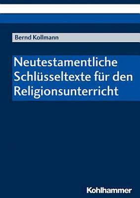 Neutestamentliche Schl  sseltexte f  r den Religionsunterricht PDF