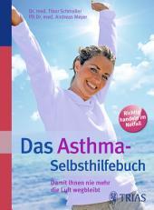Das Asthma-Selbsthilfebuch: Damit Ihnen nie mehr die Luft wegbleibt, Ausgabe 2
