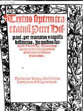 Textus septem tractatuu[m] Petri Hispani. per tractatus [et] capit[u]la distinctus. In quibus ... inquiruntur ea que in libris logicalibus Aristotelis diffusius tractantur
