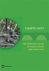 Lights Out?: The Outlook for Energy in Eastern Europe and Central Asia
