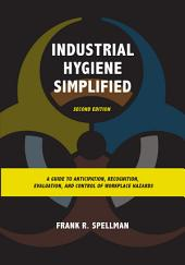 Industrial Hygiene Simplified: A Guide to Anticipation, Recognition, Evaluation, and Control of Workplace Hazards, Edition 2
