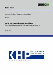 WEG: Die Eigentümerversammlung. Von der Einberufung bis zur Beschluss-Sammlung: Schriftenreihe RUDI – Rund Um Die Immobilie 1