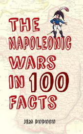 Napoleonic Wars in 100 Facts