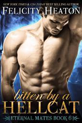 Bitten by a Hellcat: Eternal Mates Paranormal Romance Series Book 6