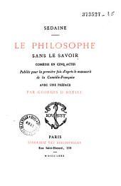 Le philosophe sans le savoir: comédie en cinq actes publiée pour la première fois d'après le manuscrit de la Comédie française
