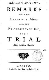 Admiral Mathews's Remarks on the Evidence Given, and the Proceedings Had, on His Trial, and Relative Thereto