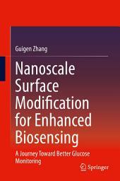 Nanoscale Surface Modification for Enhanced Biosensing: A Journey Toward Better Glucose Monitoring