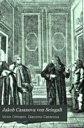 Jakob Casanova von Seingalt: sein Leben und seine Werke, nebst Casanovas Trgikomödie Das Polemoskop