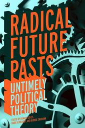 Radical Future Pasts: Untimely Political Theory