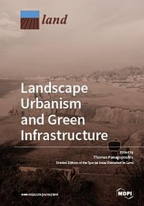 Landscape Urbanism and Green Infrastructure PDF