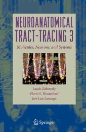 Neuroanatomical Tract-Tracing: Molecules, Neurons, and Systems, Edition 3