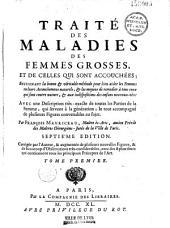 Traité des maladies des femmes grosses, et de celles qui sont accouchées,... avec une description très exacte de toutes les parties de la femme qui servent à la génération... par François Mauriceau...