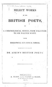 Select Works of the British Poets,: In a Chronological Series from Falconer to Sir Walter Scott, : with Biographical and Critical Notices