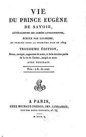 Vie du Prince Eugene de Savoie, Generalissime des armees Autrichiennes, ecrite par luimeme et gubliee pour la premiere fois en 1809. 3. ed