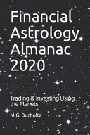 Financial Astrology Almanac 2020: Trading & Investing Using the Planets