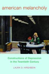 American Melancholy: Constructions of Depression in the Twentieth Century