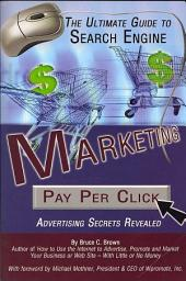 The Ultimate Guide to Search Engine Marketing: Pay Per Click Advertising Secrets Revealed