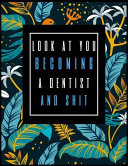Look at You Becoming a Dentist and Shit: Planner for Dentists 2019-2020, Weekly and Monthly Dentist Planner (January 2019 Through December 2020) (8.5
