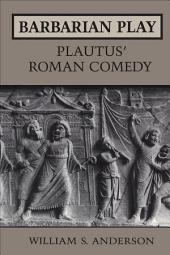 Barbarian Play: Plautus' Roman Comedy