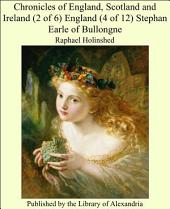 Chronicles of England, Scotland and Ireland (2 of 6) England (4 of 12) Stephan Earle of Bullongne