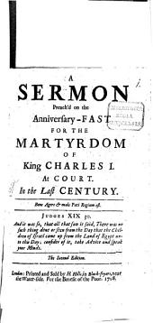 A Sermon Preach'd on the Anniversary-fast for the Martyrdom of King Charles I.: At Court in the Last Century