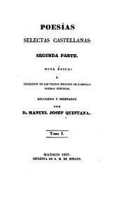 Poesías selectas castellanas: Musa épica, ó, Colección de los trozos mejores de nuestros poemas heróicos. Segunda parte, Volumen 1