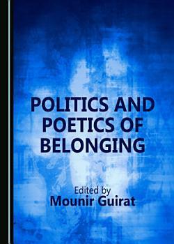Politics and Poetics of Belonging PDF