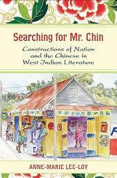 Searching for Mr. Chin: Constructions of Nation and the Chinese in West Indian Literature