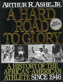 A Hard Road To Glory  A History Of The African American Athlete