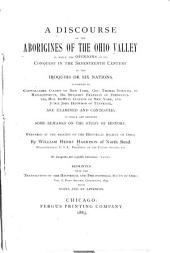 A Discourse on the Aborigines of the Ohio Valley, in which the Opinions of Its Conquest in the Seventeenth Century by the Iroquois Or Six Nations, Supported by Cadwallader Colden ... Gov. Thomas Pownall ... Dr. Benjamin Franklin ... Hon. De Witt Clinton ... and Judge John Haywood ... are Examined and Contested; to which are Prefixed Some Remarks on the Study of History