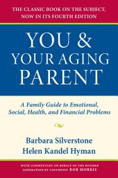 You and Your Aging Parent: A Family Guide to Emotional, Social, Health, and Financial Problems, Edition 4