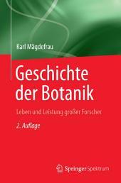 Geschichte der Botanik: Leben und Leistung grosser Forscher, Ausgabe 2